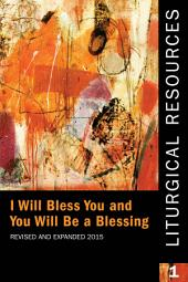 Liturgical Resources I: I Will Bless You and You Will Be a Blessing, Revised and Expanded