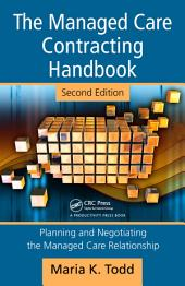 The Managed Care Contracting Handbook, 2nd Edition: Planning & Negotiating the Managed Care Relationship, Edition 2