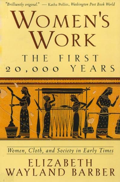 Download Women s Work  The First 20 000 Years Women  Cloth  and Society in Early Times Book