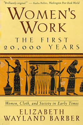 Women s Work  The First 20 000 Years Women  Cloth  and Society in Early Times