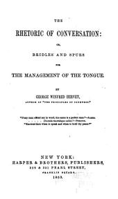 The Rhetoric of Conversation, Or, Bridles and Spurs for the Management of the Tongue