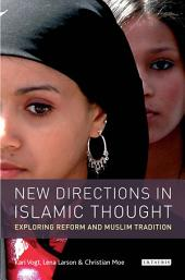 New Directions in Islamic Thought: Exploring Reform and Muslim Tradition