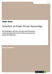 Sicherheit als Public Private Partnership: Rechtsfragen und die Grenzen gemeinsamer Sicherheitsgewähr durch Polizei und private Sicherheitsdienste