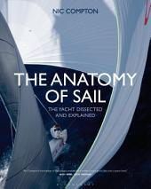 The Anatomy of Sail: The Yacht Dissected and Explained