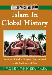Islam in Global History: Volume One: From the Death of Prophet Muhammed to the First World War
