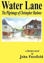 Water Lane: The Pilgrimage of Christopher Marlowe