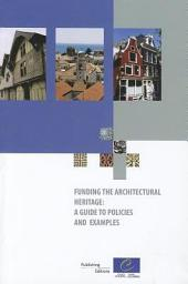 Funding the Architectural Heritage: A Guide to Policies and Examples
