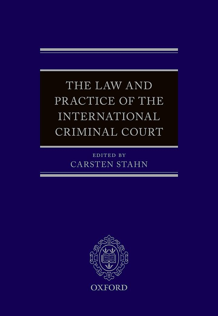 The Law and Practice of the International Criminal Court