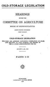 Cold-storage Legislation, Hearings Before ..., 66-1 on ..., Index and Appendix Containing Compilation of State Laws ..., and Report of the U.S. Food Administration for 1918, August 11-26, 1919