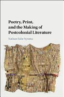 Poetry  Print  and the Making of Postcolonial Literature PDF