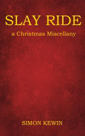 Slay Ride, a Christmas Miscellany