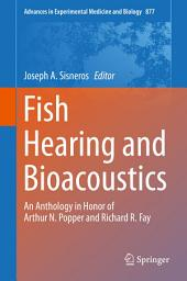 Fish Hearing and Bioacoustics: An Anthology in Honor of Arthur N. Popper and Richard R. Fay