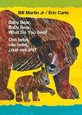 Baby Bear  Baby Bear  What Do You See    Oso beb    oso beb      qu   ves ah     Bilingual board book   English   Spanish