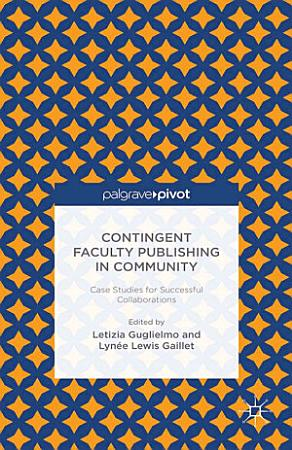 Contingent Faculty Publishing in Community  Case Studies for Successful Collaborations PDF