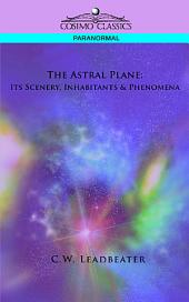 The Astral Plane: Its Scenery, Inhabitants & Phenomena