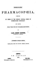 Homoeopathic Pharmacopoeia, compiled by order of the German Central Union of the Homœopathic Physicians, and edited for the use of Pharmaceutists by C. E. G. Authorised English edition translated from the second German edition