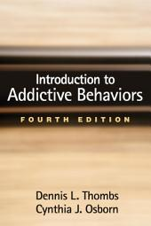 Introduction to Addictive Behaviors, Fourth Edition: Edition 4