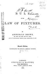 The Rule of the Law of Fixtures: By Archibald Brown