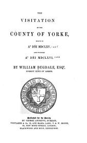 The Visitation of the County of Yorke: Begun in a ̊Dn̄i MDCLXV. and Finished a ̊Dn̄i MDCLXVI.