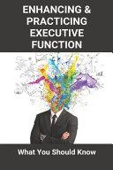 Enhancing & Practicing Executive Function