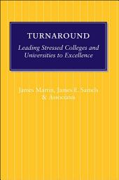 Turnaround: Leading Stressed Colleges and Universities to Excellence
