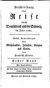 Beschreibung einer reise durch Deutschland und die Schweiz, im jahre 1781: Nebst bemerkungen uber gelehrsamkeit, industrie, religion und sitten, Band 1