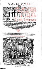 Colloquia oder Tischreden Martini Lutheri, so er in vielen Jaren ... geführet ... gemehret durch Johannem Aurifabern