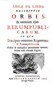 Lucæ de Linda Descriptio orbis & omnium ejus rerumpublicarum