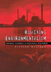 Hijacking Environmentalism: Corporate Responses to Sustainable Development