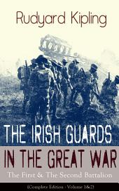 The Irish Guards in the Great War: The First & The Second Battalion (Complete Edition - Volume 1&2)