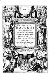 Remberti Dodonaei ... Stirpium historiae pemptades sex siue libri 30. variè ab auctore, paullò ante mortem, aucti & emendati