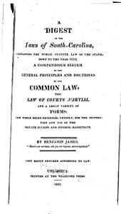 A digest of the laws of South-Carolina: containing the public statute law of the state, down to the year 1822; a compendious system of the general principles and doctrines of the common law, the law of courts martial, and a great variety of forms: the whole being designed, chiefly, for the instruction and use of the private citizen and inferior magistrate