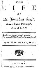 The Life of Dr. Jonathan Swift, Dean of Saint Patrick's, Dublin