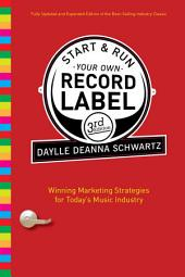Start and Run Your Own Record Label, Third Edition: Winning Marketing Strategies for Today's Music Industry