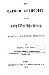 The Oxford Methodist: or The early life of John Wesley