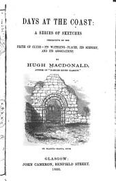 Days at the Coast: A Series of Sketches Descriptive of the Firth of Clyde -- Its Watering-places, Its Scenery, and Its Associations