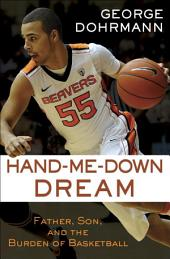 Hand-Me-Down Dream (Essay): Father, Son, and the Burden of Basketball