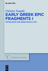 Early Greek Epic Fragments I: Antiquarian and Genealogical Epic