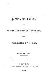 A manual of prayer, for public and private worship: with a collection of hymns, Volume 3