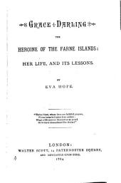 Grace Darling: The Heroine of the Farne Islands, Her Life, and Its Lessons