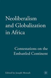 Neoliberalism and Globalization in Africa: Contestations from the Embattled Continent
