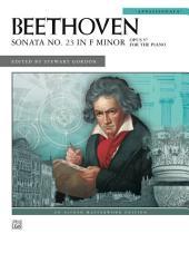 """Sonata No. 23 in F Minor, Op. 57, """"Appassionata"""": For Solo Piano"""