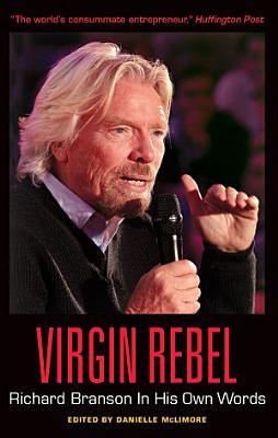 Virgin Rebel  Richard Branson In His Own Words