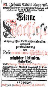 Kleine Nachlese einiger der Reformations-Geschichte nützlicher Urkunden: 1ter u. 2ter Theil, Band 1