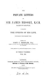 The Private Letters of Sir James Brooke, K.C.B., Rajah of Sarawak: Narrating the Events of His Life, from 1838 to the Present Time, Volume 2