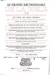 Le grand dictionnaire de la Bible: ou, Explication littérale et historique de tous les mots propres du Vieux et Nouveau Testament, avec la vie et les actions des principaux personnages tirées de l'Ecriture et de l'Histoire des Juifs ...