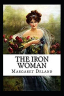The Iron Woman By Margaret Deland (Annotated Book)