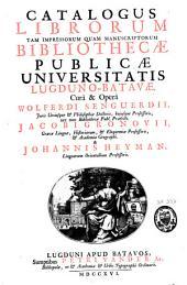 Catalogus librorum tam impressorum quam manuscriptorum Bibliothecae Publicae Universitatis Lugduno-Batavae