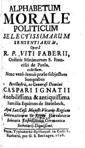 Alphabetum morale politicum selectis. Sententiarum