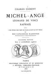 Michel-Ange, Leonard de Vinci, Raphael: avec une étude sur l'art en Italie avant le XVIe siecle et des catalogues raisonnes, historiques et bibliographiques